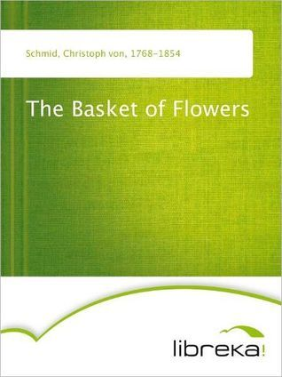 The Basket of Flowers: A Tale for the Young (Rare Collector's Series)