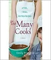 Too Many Cooks: 4 Kids, 1 Mom, 102 New Recipes