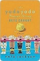 The Yada Yada Prayer Group Gets Caught (Yada Yada Prayer Group, #5)