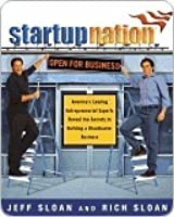 StartupNation : America's Leading Entrepreneurial Experts Reveal the Secrets to Building a Blockbuster Business