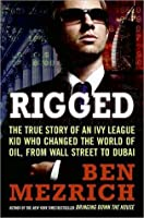 Rigged: The True Story of an Ivy League Grad's Wild Adventures from Wall Street to Dubai