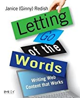 Letting Go of the Words: Writing Web Content that Works  (Interactive Technologies)