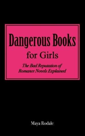 Dangerous Books for Girls: The Bad Reputation of Romance Novels Explained