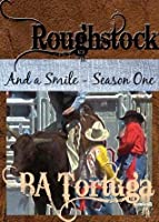 Roughstock: And a Smile- Season One (Roughstock, #2)
