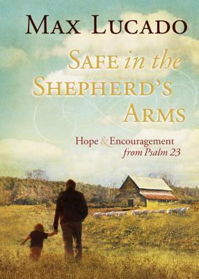 Safe in the Shepherd's Arms  Ho - Max Lucado