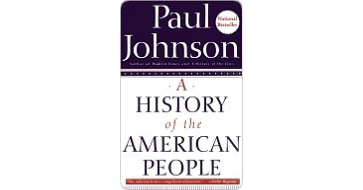 paul johnson a history of the Johnson, who is english, is obviously not a hate america-first historian, but, as michael medved said, has an undisguised love for america.