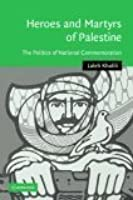 Heroes and Martyrs of Palestine: The Politics of National Commemoration