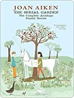 The Serial Garden: The Complete Armitage Family Stories