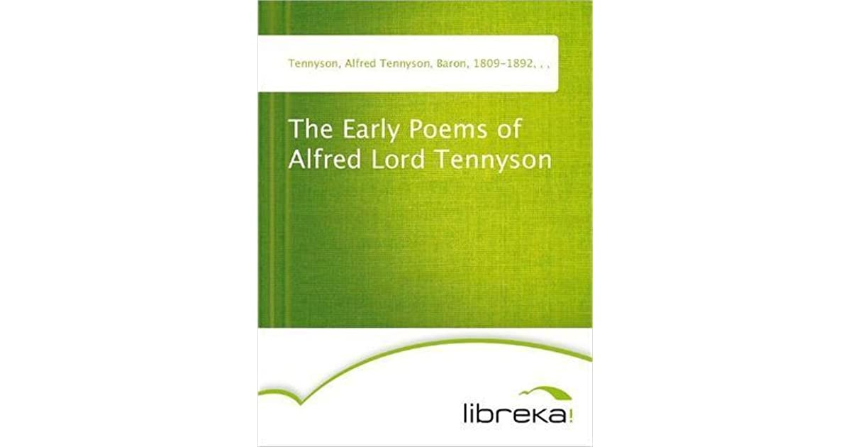 The Early Poems Of Alfred Lord Tennyson By Alfred Tennyson