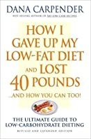 How I Gave Up My Low-Fat Diet and Lost 40 Pounds (Revised and Expanded Edition)