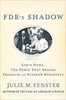 In FDR's Shadow: The Man Who Made Franklin and Eleanor Roosevelt