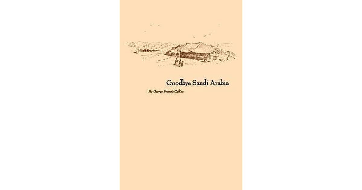 Goodbye Saudi Arabia by George Francis Collins