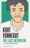 Book cover for Kurt Vonnegut: The Last Interview: And Other Conversations