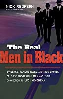The Real Men in Black: Evidence, Famous Cases & True Stories of These Mysterious Men & their Connection to UFO Phenomena