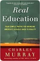 Real Education: Four Simple Truths for Bringing American Schools Back to Reality