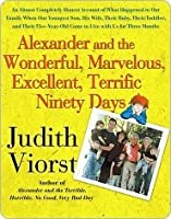 Alexander and the Wonderful, Marvelous, Excellent, Terrific Ninety Days: An Almost Completely Honest Account of What Happened to Our Family When Our Youngest ... Came to Live with Us for Three Months