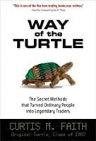 Way of the Turtle : The Secret Methods that Turned Ordinary People into Legendary Traders