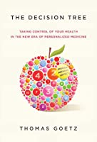 The Decision Tree: Taking Control of Your Health in the New Era of Personalized Medicine