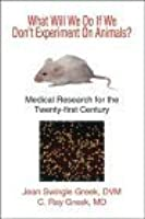 What Will We Do If We Don't Experiment On Animals? Medical Research for the Twenty-first Century