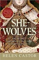 She Wolves: The Women Who Ruled England Before Elizabeth