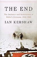 The End: The Defiance & Destruction of Hitler's Germany 1944-45