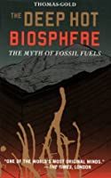The Deep Hot Biosphere : The Myth of Fossil Fuels