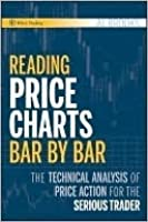 Reading Price Charts Bar by Bar: The Technical Analysis of Price Action for the Serious Trader (Wiley Trading)