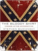 The Bloody Shirt: Terror After Appomattox