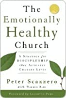 The Emotionally Healthy Church, Expanded Edition: A Strategy for Discipleship That Actually Changes Lives