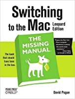 Switching to the Mac the Missing Manual: Leopard Edition (Missing Manual)