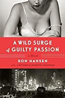 A Wild Surge of Guilty Passion: A Novel