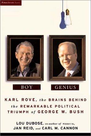 Boy Genius: Karl Rove, the Brains Behind the Remarkable Political Triumph of George W. Bush