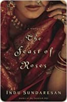 The Feast of Roses (Taj Mahal Trilogy, #2)