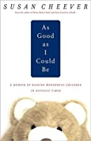 As Good as I Could Be: A Memoir of Raising Wonderful Children in Difficult Times