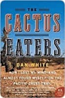 The Cactus Eaters: How I Lost My Mind - and Almost Found Myself - on the Pacific Crest Trail (P.S.)