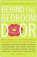 Behind the Bedroom Door: Getting It, Giving It, Loving It, Missing It