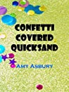 Confetti Covered Quicksand
