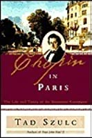 Chopin in Paris: The Life and Times of the Romantic Composer