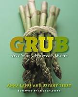 Grub: Ideas for an Urban Organic Kitchen