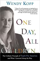 One Day, All Children...: The Unlikely Triumph Of Teach For America And What I Learned Along The Way