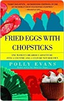 Fried Eggs with Chopsticks: One Woman's Hilarious Adventure into a Country and a Culture Not Her Own
