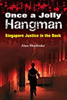 Once a jolly hangman : Singapore justice in the dock