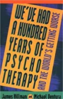 We've Had a Hundred Years of Psychotherapy & the World's Getting Worse