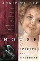 House of spirits whispers the true story of a haunted for House of spirits author