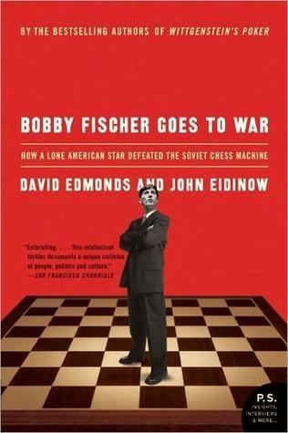 Bobby Fischer Goes to War by David Edmonds