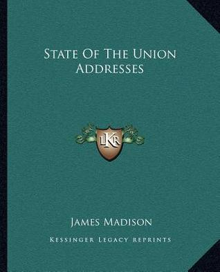 The Complete State of the Union Addresses of James Madison