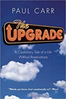 The Upgrade: A Cautionary Tale of a Life Without Reservations (UK/International Kindle Edition)