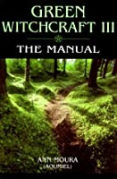 Green Witchcraft Iii:  The Manual (Green Witchcraft)