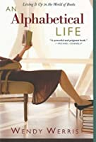 An Alphabetical Life: Living It Up in the World of Books