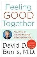 Feeling Good Together: The Secret to Making Troubled Relationships Work